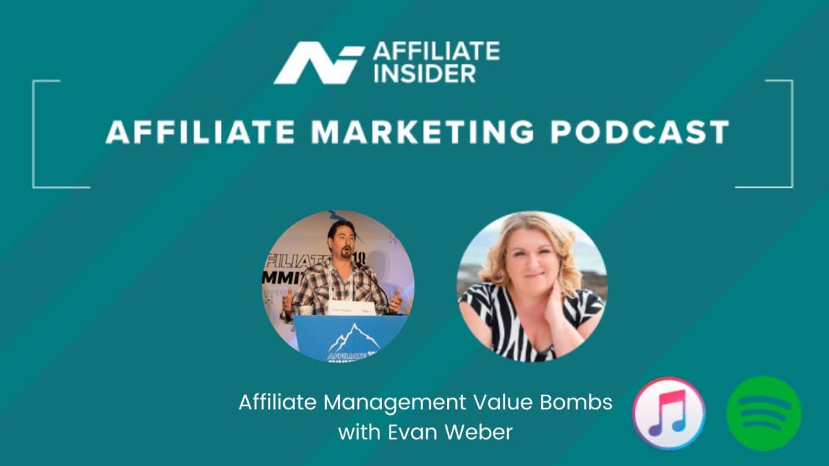 Affiliate Marketing Podcast – Affiliate management value bombs with Evan Weber